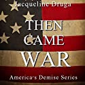 Then Came War (       UNABRIDGED) by Jacqueline Druga Narrated by Andrew B. Wehrlen