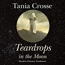 Teardrops in the Moon Audiobook by Tania Crosse Narrated by Patience Tomlinson