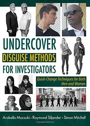 Undercover Disguise Methods for Investigators: Quick-Change Techniques for Both Men and Women PDF
