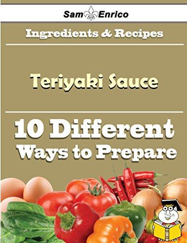 10 Ways to Use Teriyaki Sauce (Recipe Book) by Sam Enrico