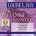 Change and Transition: Moving from a State of Fear into a State of Love Audiobook by Louise L. Hay Narrated by Louise L. Hay