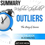 Malcolm Gladwell's Outliers: The Story of Success Summary |  Ant Hive Media