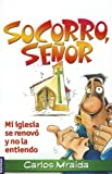 img - for Socorro, Se or: Mi iglesia se renov  y no la entiendo (Spanish Edition) book / textbook / text book