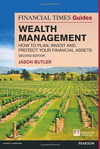 The Financial Times Guide to Wealth Management:How to plan, invest andprotect your financial assets (The FT Guides)
