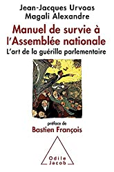 Manuel de survie à l'Assemblée nationale: L'art de la guérilla parlementaire