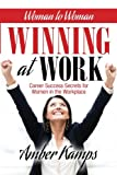 Woman to Woman: Winning At Work: Career Success Secrets for Women in the Workplace