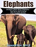 Elephants: Childrens Book About Elephants: Fun Facts And Pictures (Fun To Learn Series 2)