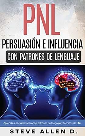 Amazon.com: PNL - Persuasión e influencia usando patrones de lenguaje
