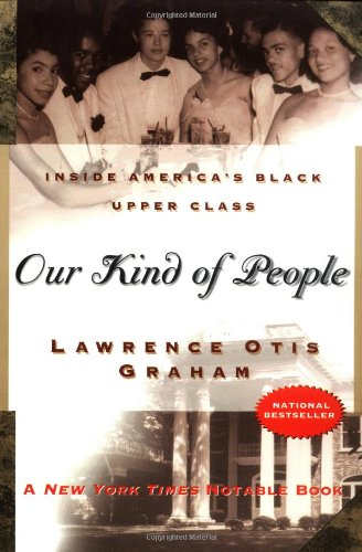Our Kind of People: Inside America's Black Upper Class: Lawrence Otis Graham: 9780060984380: Amazon.com: Books