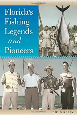 Floridas Fishing Legends And Pioneers Wild Florida by University Press of Florida