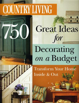 Country Living 750 Great Ideas for Decorating on a Budget Transform Your Home Inside & Out