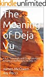 The Meaning of Deja Vu: A Full, Thoro...