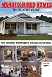 Manufactured Homes: The Buyers Guide: How to Realize Your Dream in a Manufactured Home (Home Resources Series)
