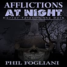 Afflictions at Night: Horror Tales in the Dark: Tales from the Tatters of Night, Book 2 (       UNABRIDGED) by Phil Fogliani Narrated by J. Scott Bennett