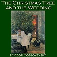 The Christmas Tree and the Wedding (       UNABRIDGED) by Fyodor Dostoyevsky Narrated by Cathy Dobson
