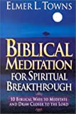 Biblical Meditation for Spiritual Breakthrough: Cultivating a Deeper Relationship with the Lord Through Biblical Meditation (0830723609) by Towns, Elmer L.