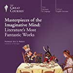 Masterpieces of the Imaginative Mind: Literature's Most Fantastic Works  by The Great Courses Narrated by Professor Eric S. Rabkin
