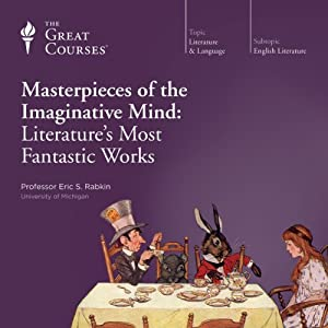 Masterpieces of the Imaginative Mind: Literature's Most Fantastic Works | [ The Great Courses]