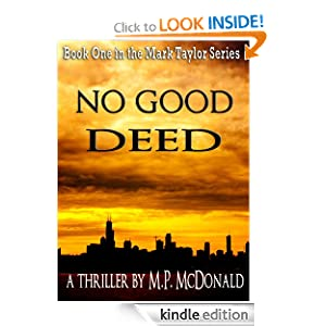 FREE KINDLE BOOK: No Good Deed: Book One of the Mark Taylor Series (A Psychological Thriller), by M.P. McDonald