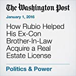 How Rubio Helped His Ex-Con Brother-In-Law Acquire a Real Estate License | Scott Higham,Manuel Roig-Franzia