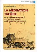 La m�ditation tao�ste: Comprendre les fondements, s'initier � la pratique et s'�panouir int�rieurement (Eyrolles Pratique) (French Edition)