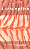 Consumption (0745625304) by Aldridge, Alan