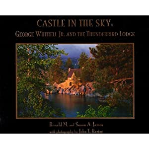Castle in the Sky: George Whittell Jr. and the Thunderbird Lodge Ronald M. James