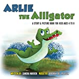 Arlie the Alligator: A story and picture book for kids ages 4 to 8. A song book too!