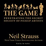 The Game: Penetrating the Secret Society of Pickup Artists | Neil Strauss