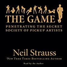 The Game: Penetrating the Secret Society of Pickup Artists Audiobook by Neil Strauss Narrated by Neil Strauss