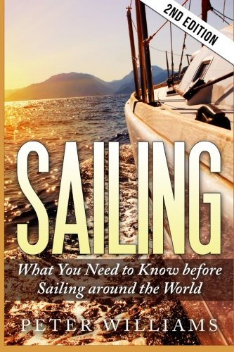 Sailing: What to Know Before Sailing around the World - 2nd Edition (Sailing, Boating, World Trip, Adventure, Travel Guide)