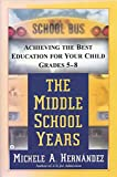 The Middle School Years (Achieving the Best Education for Your Child Grades 5-8)