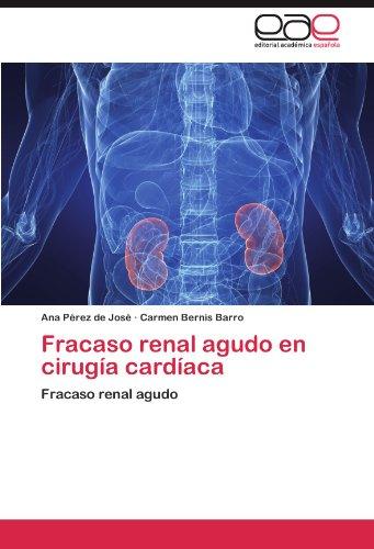 Fracaso renal agudo en cirugia cardiaca: Fracaso renal agudo  [Perez de Jose, Ana - Bernis Barro, Carmen] (Tapa Blanda)
