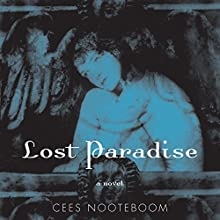 Lost Paradise: A Novel (       UNABRIDGED) by Cees Nooteboom, Susan Massotty (translator) Narrated by Rebecca Mozo, Paul Boehmer