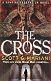Scott G. Mariani The Cross (Vampire Federation 2)