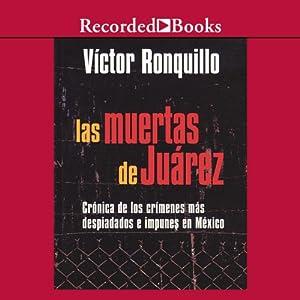 Las muertes de juarez [The Dead Women of Juarez (Texto Completo)] Audiobook