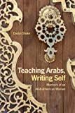 img - for Teaching Arabs, Writing Self: Memoirs of an Arab-american Woman book / textbook / text book