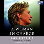 A Woman in Charge: The Life of Hillary Rodham Clinton | Carl Bernstein