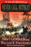 Never Call Retreat: Lee and Grant: The Final Victory (Gettysburg) (0312342993) by Gingrich, Newt