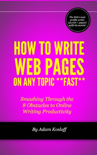 How to Write Web Pages on Any Topic Fast: Smashing Through the 8 Obstacles to Online Writing Productivity