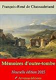 M�moires d'outre-tombe - Texte int�gral + Annexes - Nouvelle �dition  annot�e et illustr�e - Arvensa Editions