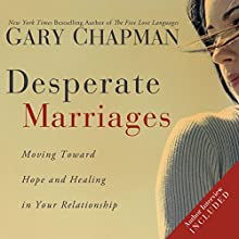 Desperate Marriages: Moving Toward Hope and Healing in Your Relationship | Livre audio Auteur(s) : Gary Chapman Narrateur(s) : Chris Fabry