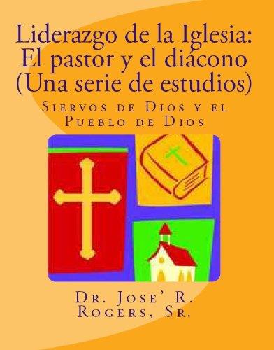 Dr Jose' R R Rogers - Liderazgo de la Iglesia: El pastor y el diácono