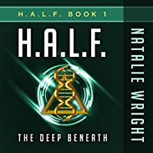 H.A.L.F.: The Deep Beneath (       UNABRIDGED) by Natalie Wright Narrated by Andrew Tell