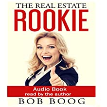 The Real Estate Rookie: A Fun, Sometimes Absurd, Uplifting Story for Anyone Who Owns, Sells, Buys, Rents, Builds or Who Has Even Driven by Real Estate Audiobook by Bob Boog Narrated by Bob Boog