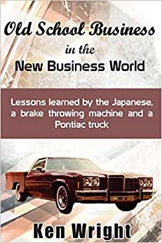 Old School Business In The New Business World: Lessons Learned By The Japanese, A Brake Throwing Machine And A Pontiac Truck