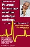 Pourquoi les animaux n'ont pas d'attaque cardiaque. . . les hommes si! (Broché) édition 2009