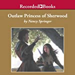 Outlaw Princess of Sherwood: A Tale of Rowan Hood | Nancy Springer