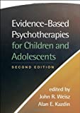 img - for Evidence-Based Psychotherapies for Children and Adolescents, Second Edition by John R. Weisz Published by The Guilford Press 2nd (second) edition (2010) Hardcover book / textbook / text book