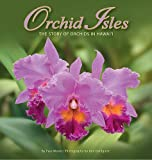 Orchid Isles: The Story of Orchids in Hawaii (1597002518) by Paul Wood